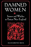 Reis, Elizabeth: Damned Women: Sinners and Witches in Puritan New England