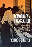 Schaffer, Frederic C.: Democracy in Translation: Understanding Politics in an Unfamiliar Culture