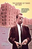 Lawrie Balfour: The Evidence of Things Not Said: James Baldwin and the Promise of American Democracy