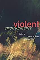Violent Environments by Nancy Lee Peluso