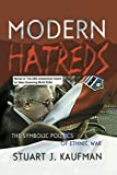 Stuart J. Kaufman: Modern Hatreds: The Symbolic Politics of Ethnic War (Cornell Studies in Security Affairs)