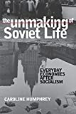 Humphrey, Caroline: The Unmaking of Soviet Life: Everyday Economies after Socialism (Culture and Society after Socialism)