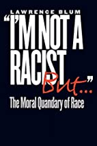 I'm Not a Racist, But...: The Moral Quandary…