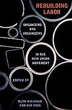 Rebuilding Labor: Organizing and Organizers…