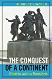 Bruce Lincoln: The Conquest of a Continent: Siberia and the Russians