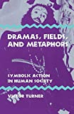 Turner, Victor Witter: Dramas, Fields, and Metaphors: Symbolic Action in Human Society