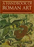 Martin Henig: A Handbook of Roman Art: Survey of the Visual Arts of Roman World