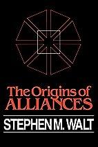 The Origins of Alliances by Stephen M. Walt