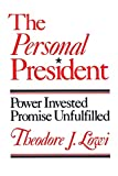 Theodore J. Lowi: The Personal President: Power Invested, Promise Unfulfilled