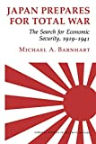 Michael A. Barnhart: Japan Prepares for Total War: The Search for Economic Security, 1919-1941 (Cornell Studies in Security Affairs)