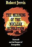 Jervis, Robert: The Meaning of the Nuclear Revolution: Statecraft and the Prospect of Armageddon (Cornell Studies in Security Affairs)