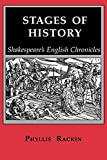 Rackin, Phyllis: Stages of History: Shakespeare's English Chronicles
