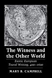 Campbell, Mary B.: The Witness and the Other World: Exotic European Travel Writing, 400-1600