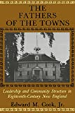 Cook, Edward M.: Fathers of the Towns: Leadership and Community Structure in 18th Century New England
