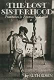 Rosen, Ruth: The Lost Sisterhood: Prostitution in America, 1900-1918
