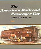 White, John H.: The American Railroad Passenger Car, Part I