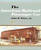 The American Railroad Passenger Car, Parts I…