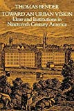 Bender, Thomas: Toward an Urban Vision: Ideas and Institutions in Nineteenth-Century America