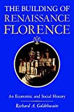 Goldthwaite, Richard: The Building of Renaissance Florence: An Economic and Social History