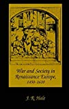 Hale, J. R.: War and Society in Renaissance Europe, 1450-1620
