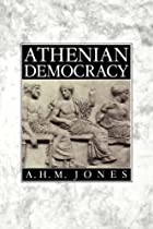 Athenian Democracy by A. H. M. Jones