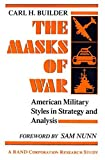 Builder, Carl H.: The Masks of War : American Military Styles in Strategy and Analysis