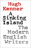 Kenner, Hugh: A Sinking Island: The Modern English Writers