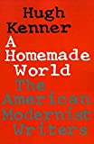 Kenner, Hugh: A Homemade World: The American Modernist Writers