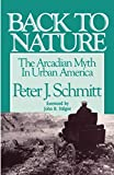 Schmitt, Peter J.: Back to Nature: The Arcadian Myth in Urban America