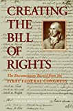Creating the Bill of Rights The Documentary Record from the First Federal