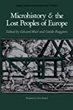 Muir, Edward: Microhistory and the Lost Peoples of Europe