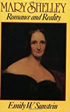 Mary Shelley: Romance and Reality by Emily…