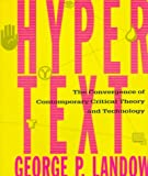 Landow, George P.: Hypertext: The Convergence of Contemporary Critical Theory and Technology