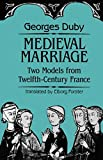 Duby, Georges: Medieval Marriage: Two Models from Twelfth-Century France