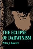 Bowler, Peter J.: The Eclipse of Darwinism: Anti-Darwinian Evolution Theories in the Decades Around 1900