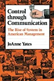JoAnne Yates: Control through Communication: The Rise of System in American Management (Studies in Industry and Society)