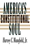 Harvey C. Mansfield Jr.: America's Constitutional Soul (The Johns Hopkins Series in Constitutional Thought)