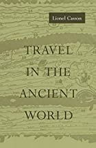 Travel in the Ancient World by Lionel Casson