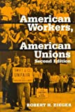 Zieger, Robert H.: American Workers, American Unions