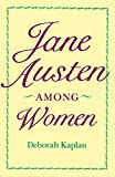Kaplan, Deborah: Jane Austen Among Women