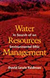 Feldman, David Lewis: Water Resources Management: In Search of an Environmental Ethic
