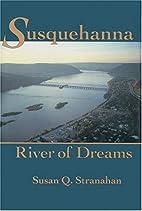 Susquehanna, River of Dreams by Susan Q.…