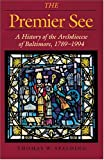 Spalding, Thomas W.: The Premier See: A History of the Archdiocese of Baltimore, 1789-1994