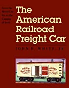 The American Railroad Freight Car: From the…