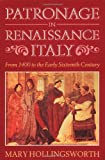 Hollingsworth, Mary: Patronage in Renaissance Italy: From 1400 to the Early Sixteenth Century