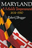 Brugger, Robert J.: Maryland: A Middle Temperament, 1634-1980