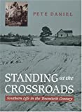 Daniel, Pete: Standing at the Crossroads: Southern Life in the Twentieth Century
