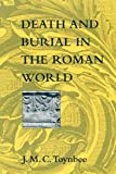 Toynbee, Jocelyn M. C.: Death and Burial in the Roman World