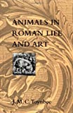 Toynbee, Jocelyn M. C.: Animals in Roman Life and Art