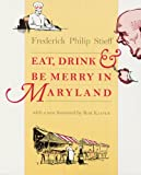 Stieff, Frederick Philip: Eat, Drink &amp; Be Merry in Maryland
